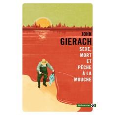 SEXE, MORT ET PECHE A LA MOUCHE - JOHN GIERACH
