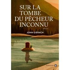 SUR LA TOMBE DU PECEUR NCONNU - JOHN GIERACH