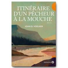 ITINERAIRE D'UN PECHEUR A LA MOUCHE - JOHN D. VOELKER