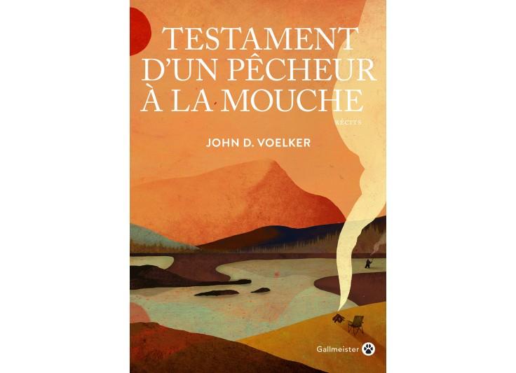 TESTAMENT D'UN PECHEUR A LA MOUCHE - JOHN D. VOELKER 2018