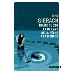 TRAITE DU ZEN ET DE L'ART DE LA PECHE A LA MOUCHE - JOHN GIERACH