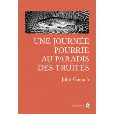 UNE JOURNEE POURRIE AU PARADIS DES TRUITES - JOHN GIERACH